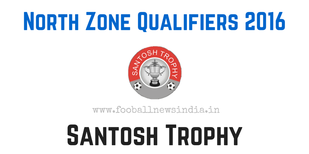 Jammu & Kashmir, Delhi, Uttar Pradesh, Chandigarh, Punjab, Haryana, Uttrakhand, Himachal Pradesh, Santosh Trophy, North zone, Football, 2016