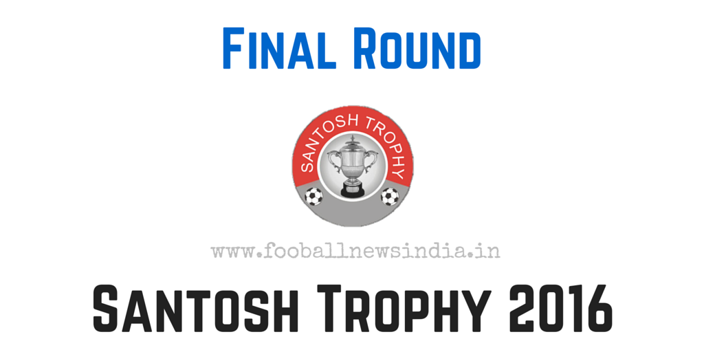 Santosh Trophy, 2016, Nagpur, final round, February, West Bengal, Railways, Services, Assam, Mizoram, Goa, Maharashtra, Tamil Nadu, Punjab, Jammu & Kashmir