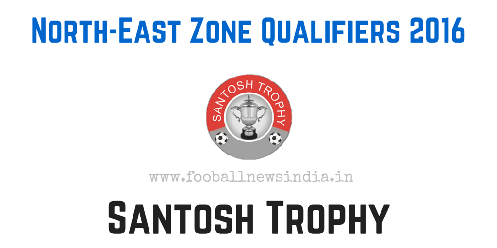 Santosh Trophy, 2016, North-East Zone Qualifiers, Nagpur, final round, February, North East Zone, Qualifiers