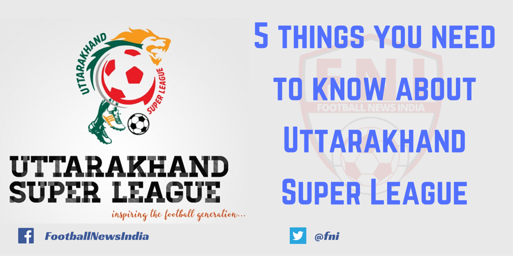 Uttarakhand Super League, Football, AIFF, USFA, league Dehradun, Pithoragarh, Kotdwar, Haldwani, Haridwar