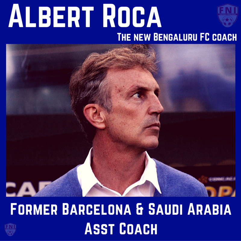Barcelona, Albert Roca, Bengaluru FC , I-league, football, India, Catalonia