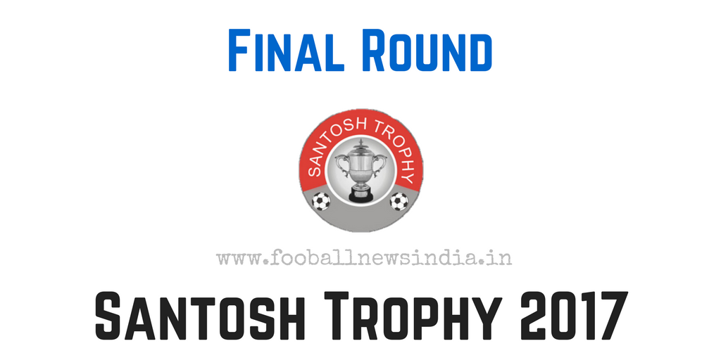 Santosh Trophy 2017, Goa, final round, March, Services, Meghalaya, West Bengal, Chandigarh, Kerala, Maharashtra, Mizoram, Railways, Punjab